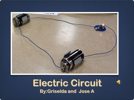 Electric Circuit By:Griselda and Jose A Complete Circuit A close circuit is a kind of electric circuit in which the path that the electrons follow forms.