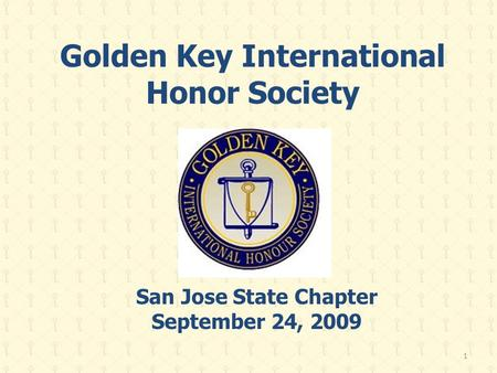 Golden Key International Honor Society San Jose State Chapter September 24, 2009 1.