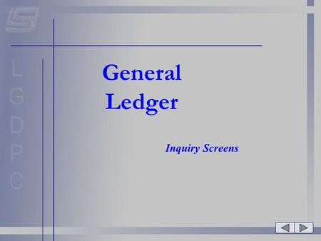 General Ledger Inquiry Screens.