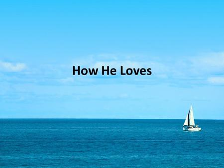 How He Loves.