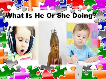 What Is He Or She Doing?. Using Action Words That End in –ing for One Person; Using Yes, he/she is and No, he/she isn't.