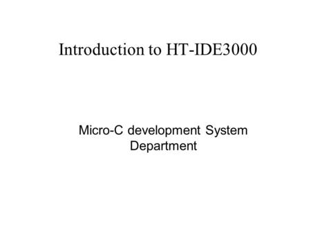 Introduction to HT-IDE3000 Micro-C development System Department.