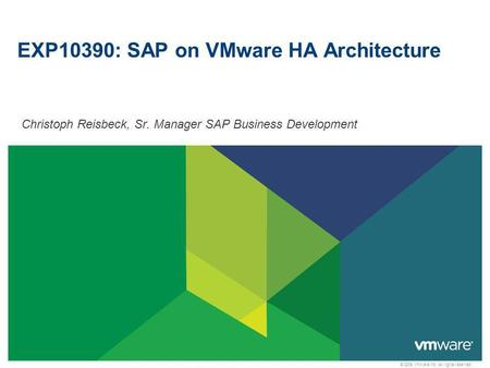 © 2009 VMware Inc. All rights reserved EXP10390: SAP on VMware HA Architecture Christoph Reisbeck, Sr. Manager SAP Business Development.