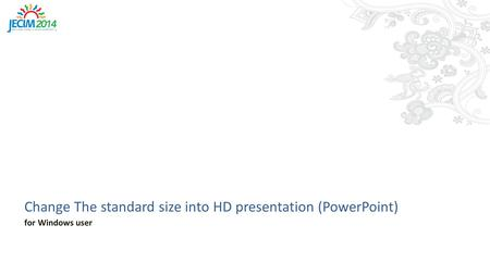 Change The standard size into HD presentation (PowerPoint) for Windows user.
