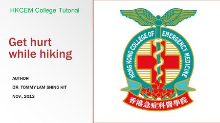 Get hurt while hiking AUTHOR DR. TOMMY LAM SHING KIT NOV., 2013 HKCEM College Tutorial.