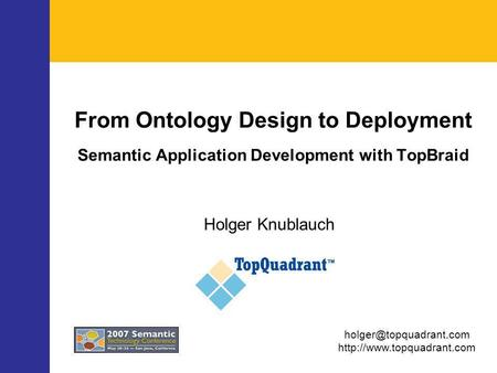 From Ontology Design to Deployment Semantic Application Development with TopBraid Holger Knublauch