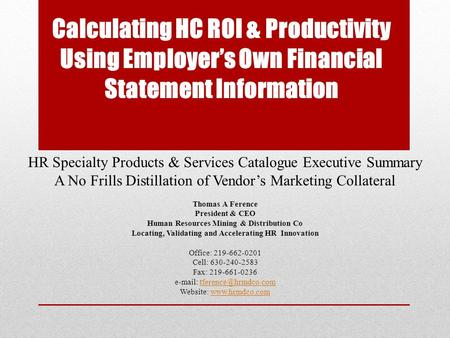 Calculating HC ROI & Productivity Using Employer's Own Financial Statement Information HR Specialty Products & Services Catalogue Executive Summary A No.