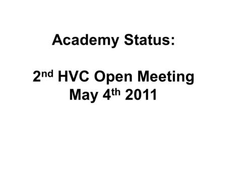 Academy Status: 2 nd HVC Open Meeting May 4 th 2011.