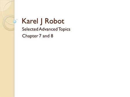 Selected Advanced Topics Chapter 7 and 8
