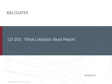 LD-203: What Lobbyists Must Report. 1 Mandatory Semi-Annual Reports  All registered lobbyists must file  That filing must be done electronically  Each.