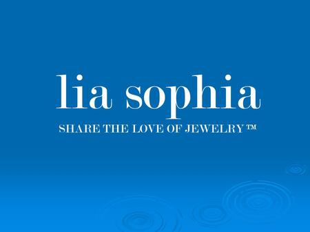 Lia sophia SHARE THE LOVE OF JEWELRY TM. LIA SOPHIA JEWELRY ADVANTAGES  LIA SOPHIA has been around for over 35 years, is a member of the DSA (Direct.
