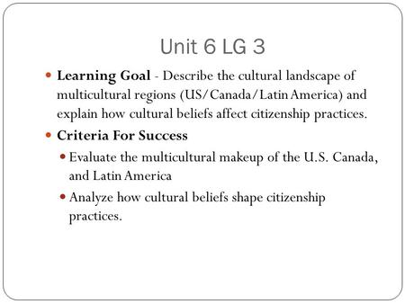 Unit 6 LG 3 Learning Goal - Describe the cultural landscape of multicultural regions (US/Canada/Latin America) and explain how cultural beliefs affect.