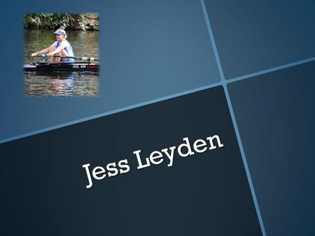 Jess Leyden. Major sporting achievements to date 2009Gold- WJ14 1X National Championships 2010Gold- WJ15 1X National Championships (record time) Gold-