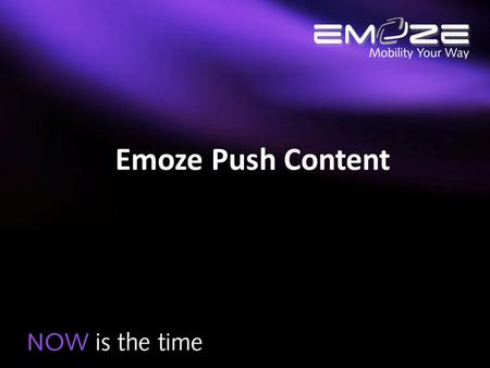 Emoze Push Content. How Can You…… Get the information you want, when you want, where you want and how you want? Only with Emoze Mobile Push Messaging.