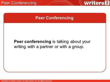 Strategies for Writers Grade 2 © Zaner-Bloser, Inc. All Rights Reserved. Peer Conferencing Peer conferencing is talking about your writing with a partner.