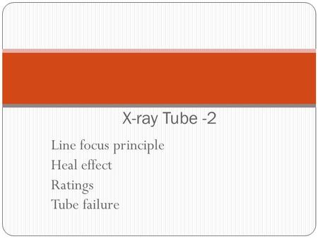 Line focus principle Heal effect Ratings Tube failure