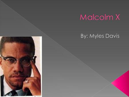  Malcolm X was born Malcolm Little on May 19, 1925 in Omaha Nebraska.  He was a smart, focused student and top of his class.  Minister at Nation of.