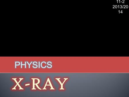 11-2 2013/20 14 11-2 2013/20 14. X-RAY is part of the electromagnetic radiation. X-RAY has a form that similar to ordinary light rays (like infrared.