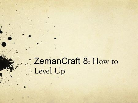 ZemanCraft 8 : How to Level Up. This is your Level XP in the class; the higher the level, the more evidence you have of your learning. When you max out.