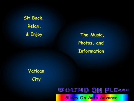 Sit Back, Relax, & Enjoy The Music, Photos, and Information Vatican City Slides On Auto Advance.