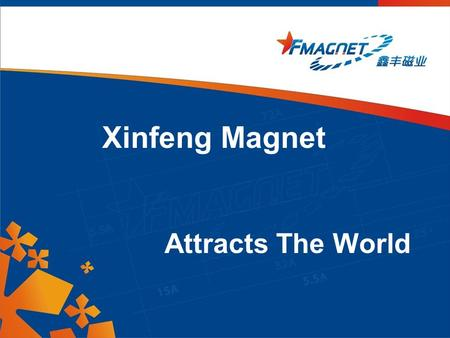 Xinfeng Magnet Attracts The World. Eyes on Xinfeng Application Market Customer Case Facility Products Contents Xinfeng Team Sales Network.