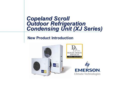Copeland Scroll Outdoor Refrigeration Condensing Unit (XJ Series) New Product Introduction.