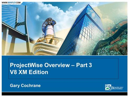 ProjectWise Overview – Part 3 V8 XM Edition