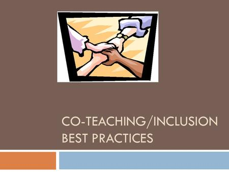 CO-TEACHING/INCLUSION BEST PRACTICES. Current Knowledge level of Co-Teaching/Modified Inclusion 1. Whose students are they? 2. Who gives the grade? 3.