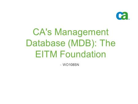 CA's Management Database (MDB): The EITM Foundation -WO108SN.