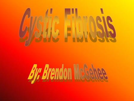 Cystic Fibrosis By: Brendon McGehee.