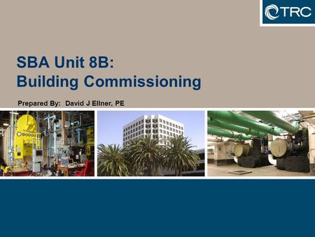 SBA Unit 8B: Building Commissioning Prepared By: David J Ellner, PE.