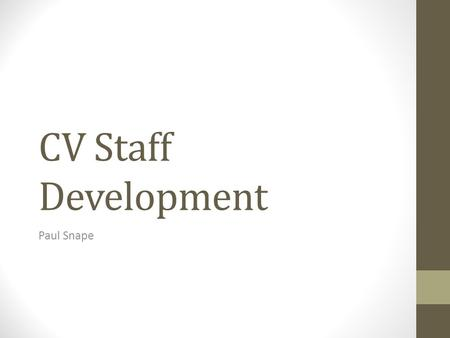CV Staff Development Paul Snape. Personal Profiles.