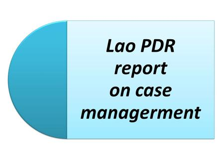 Lao PDR report on case managerment. Case managerment Case managerment action by Case managerment action by:  Coorperation  Helping  Returning  Follow.