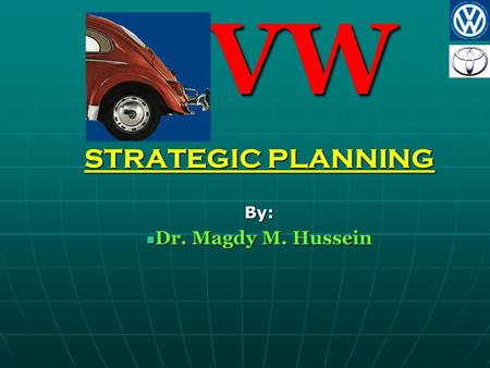 VW VW STRATEGIC PLANNING By: Dr. Magdy M. Hussein Dr. Magdy M. Hussein.