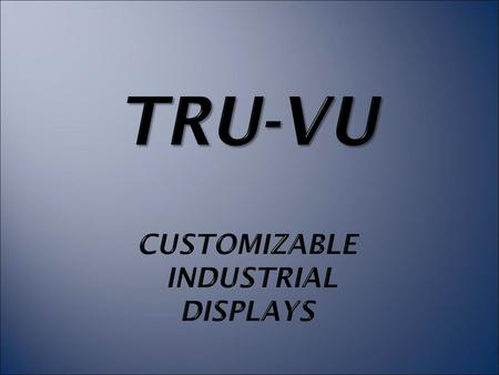 Who is TRU-Vu? · Supplier of full line of high-quality, customizable, industrial and commercial LCD monitors · Specialize in custom and OEM designs, even.