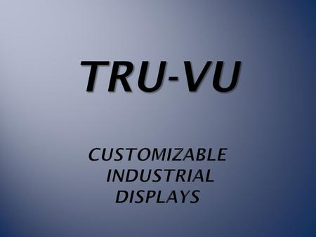 Who is TRU-Vu? · Full line of customizable, industrial LCD displays · Specialize in custom/OEM designs · All TRU-Vu monitors are designed, developed,