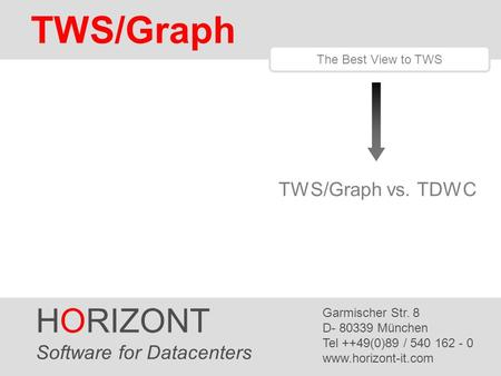 HORIZONT 1 TWS/Graph HORIZONT Software for Datacenters Garmischer Str. 8 D- 80339 München Tel ++49(0)89 / 540 162 - 0 www.horizont-it.com TWS/Graph The.
