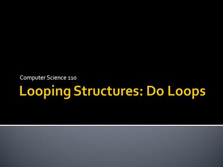 Looping Structures: Do Loops