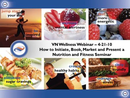 VN Wellness Webinar – 4-21-10 How to Initiate, Book, Market and Present a Nutrition and Fitness Seminar.