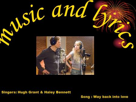 Song : Way back into love Singers: Hugh Grant & Haley Bennett.
