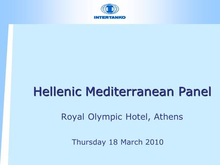Hellenic Mediterranean Panel Hellenic Mediterranean Panel Royal Olympic Hotel, Athens Thursday 18 March 2010.