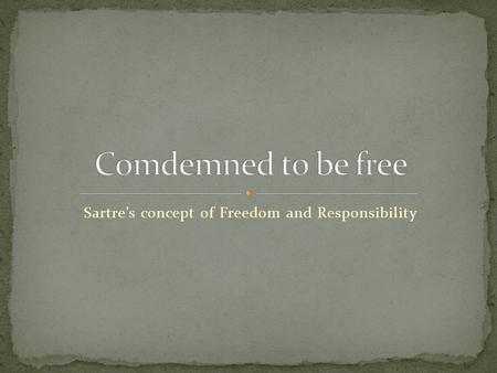 Sartre's concept of Freedom and Responsibility