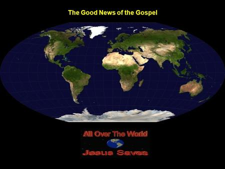 The Good News of the Gospel. For God… The Greatest Person.
