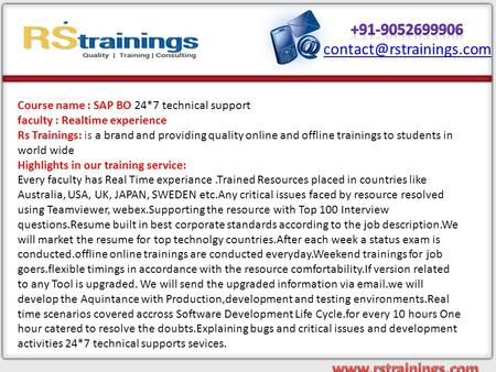 Course name : SAP BO 24*7 technical support faculty : Realtime experience Rs Trainings: is a brand and providing quality online and offline trainings to.
