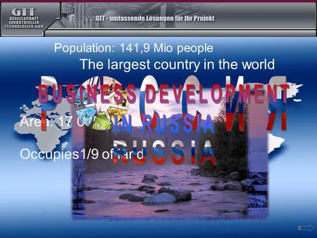 The largest country in the world Occupies1/9 of land Area: 17 075 400 кm² Population: 141,9 Mio people.