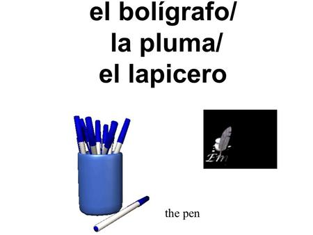 el bolígrafo/ la pluma/ el lapicero the pen el borrador y la tiza the eraser and the chalk.