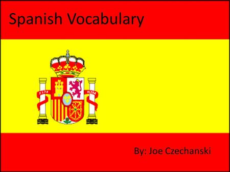 Spanish Vocabulary By: Joe Czechanski. Uno One Dos Two.