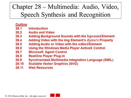  2004 Prentice Hall, Inc. All rights reserved. Chapter 28 – Multimedia: Audio, Video, Speech Synthesis and Recognition Outline 28.1 Introduction 28.2.