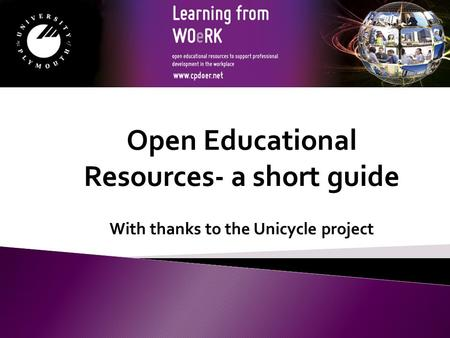 Open Educational Resources- a short guide With thanks to the Unicycle project.