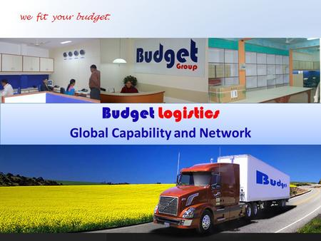Budget Logistics Global Capability and Network Budget Logistics Global Capability and Network we fit your budget.